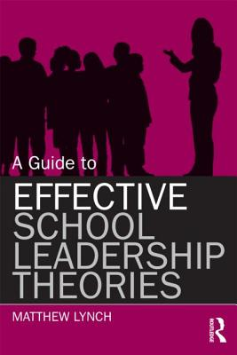 A Guide to Effective School Leadership Theories By Lynch, Matthew