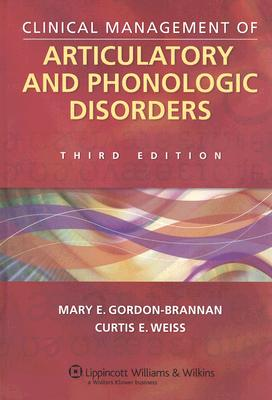 Clinical Management of Articulatory and Phonologic Disorders By Gordon-Brannan, Marey E., Ph.D./ Weiss, Curtis E.